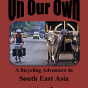 On Our Own: A Bicycling Adventure in Southeast Asia